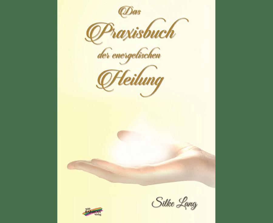 Das Praxisbuch der energetischen Heilung